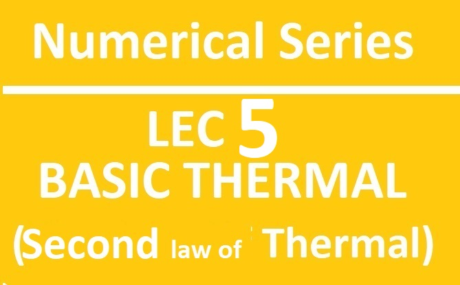 Lec 5 Numerical Basic Thermal (Second Laws)