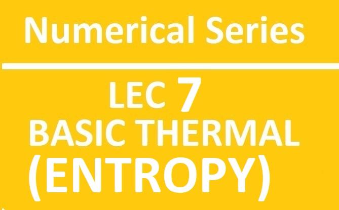 Lec 7 Numerical Basic Thermal (Entropy)