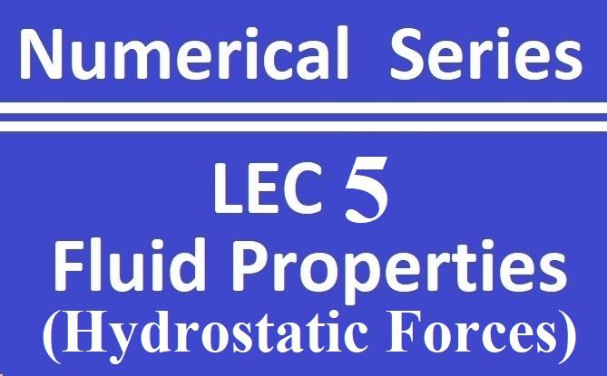 Lec 5 Fluid Properties (Hydrostatic Forces)