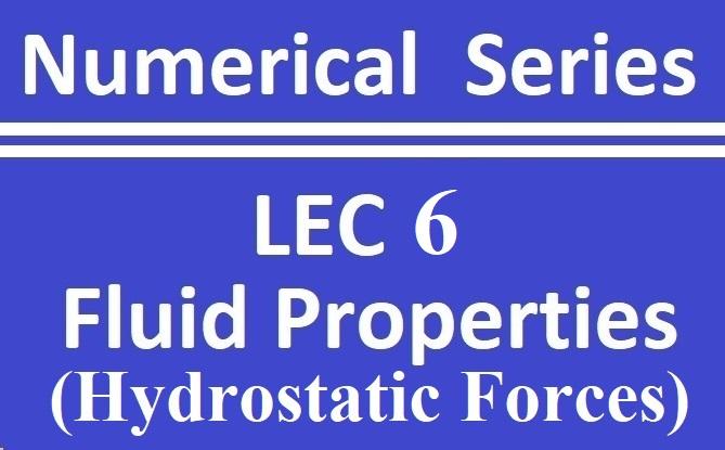 Lec 6 Fluid Properties (Hydrostatic Forces)