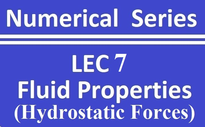Lec 7 Fluid Properties (Hydrostatic Forces)