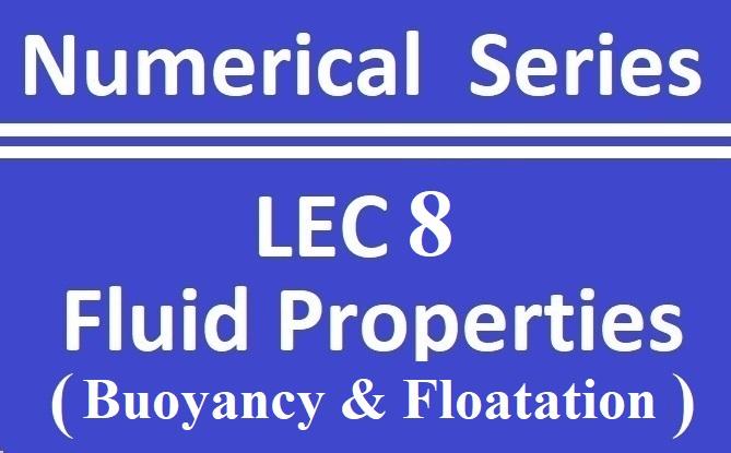 Lec 8 Fluid Properties (Buoyancy and Floatation)