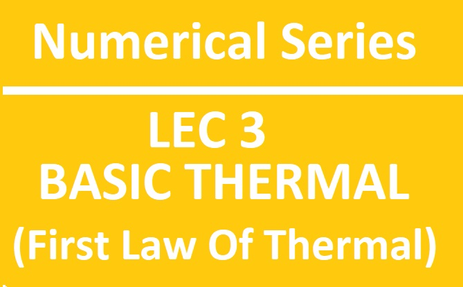 Lec 3 Numerical Basic Thermal (First Laws)
