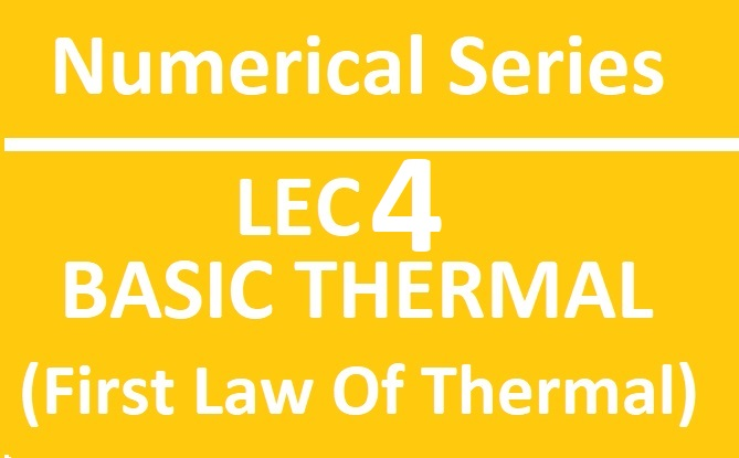 Lec 4 Numerical Basic Thermal (First Laws)