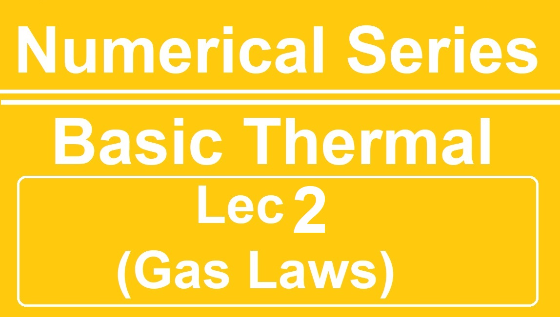 Lec 2 Numerical Basic Thermal (Gas Laws)