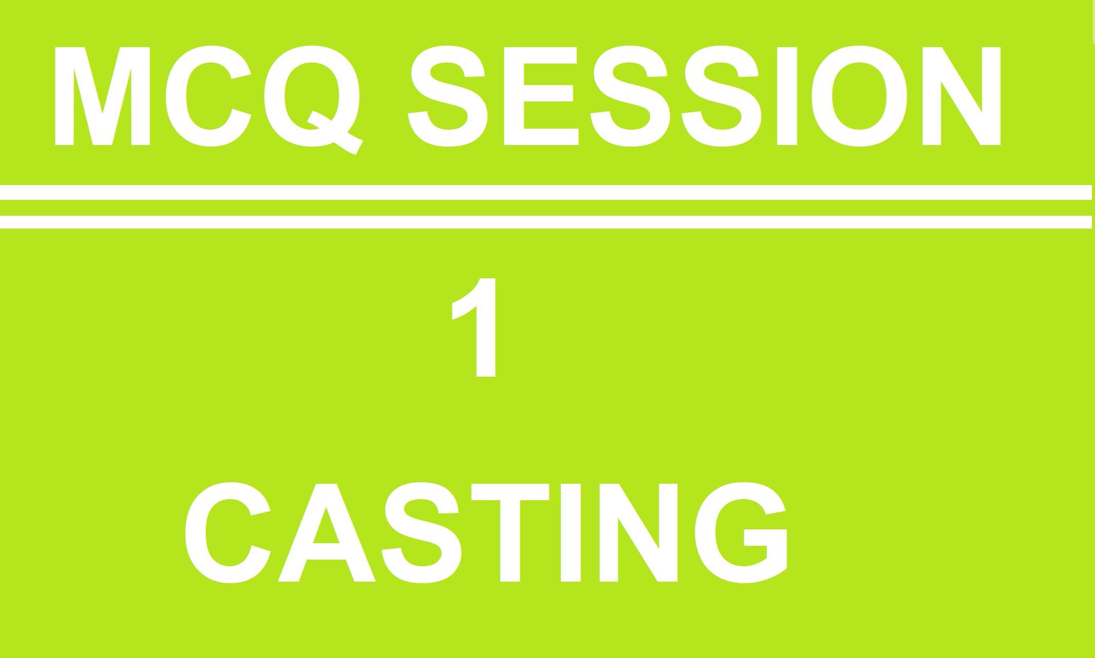 MCQ  Session  1 (Casting)