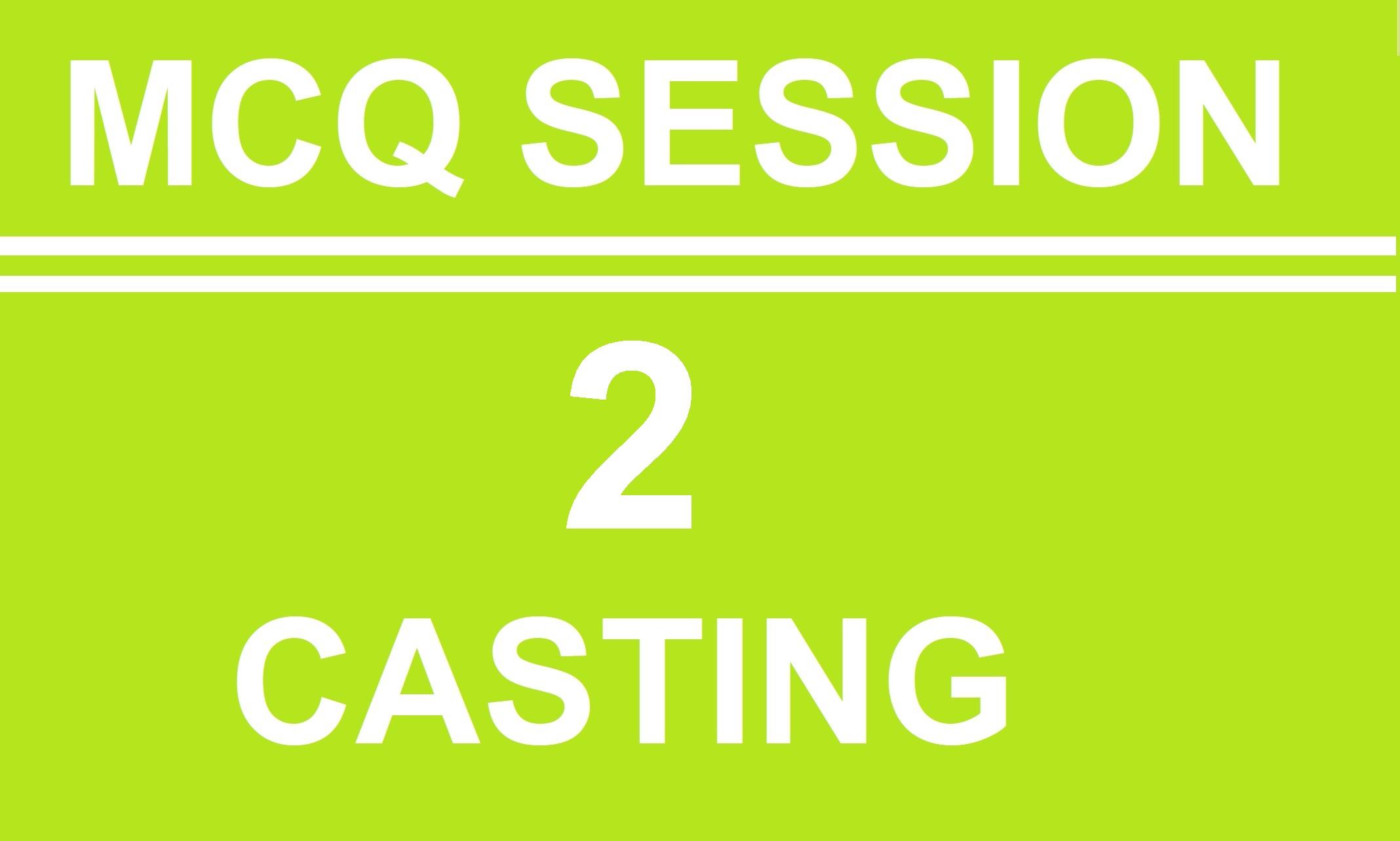 MCQ  Session  2 (Casting)