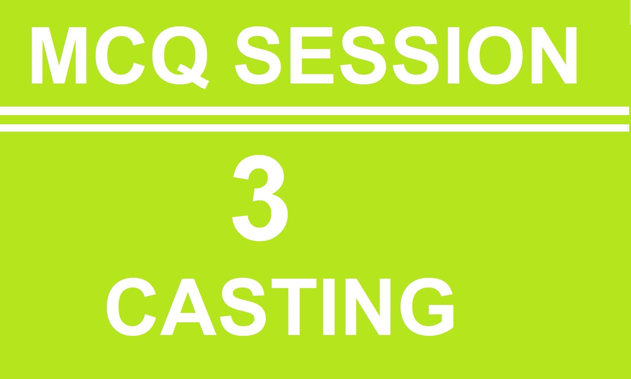 MCQ  Session  3 (Casting)