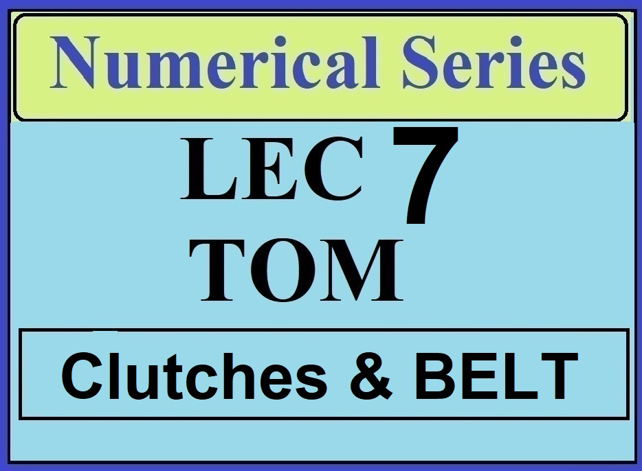 Lec 7 Numerical TOM (CLUTCHES AND BELT DRIVES)