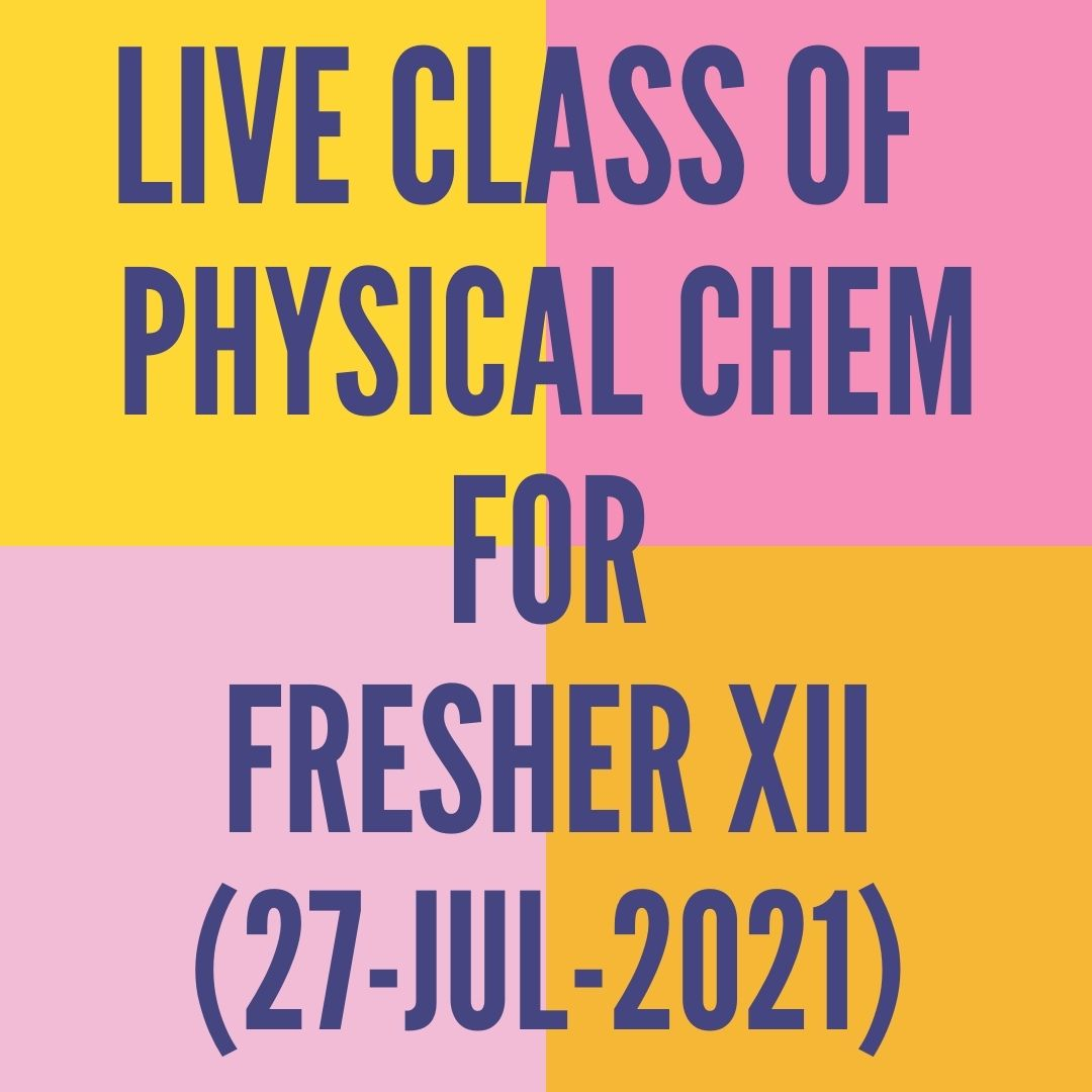 LIVE CLASS OF PHYSICAL CHEMISTRY FOR FRESHER XII (27-JUL-2021) ELECTRO CHEMISTRY