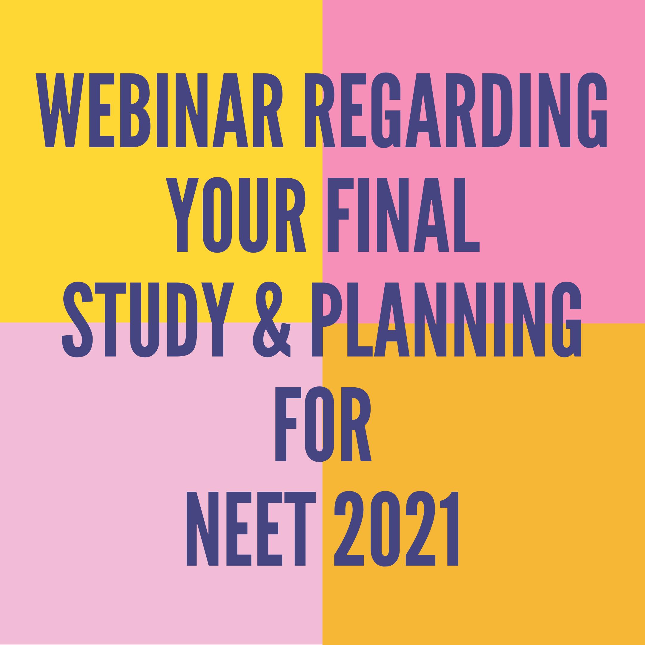WEBINAR REGARDING YOUR FINAL STUDY & PLANNING FOR NEET 2021