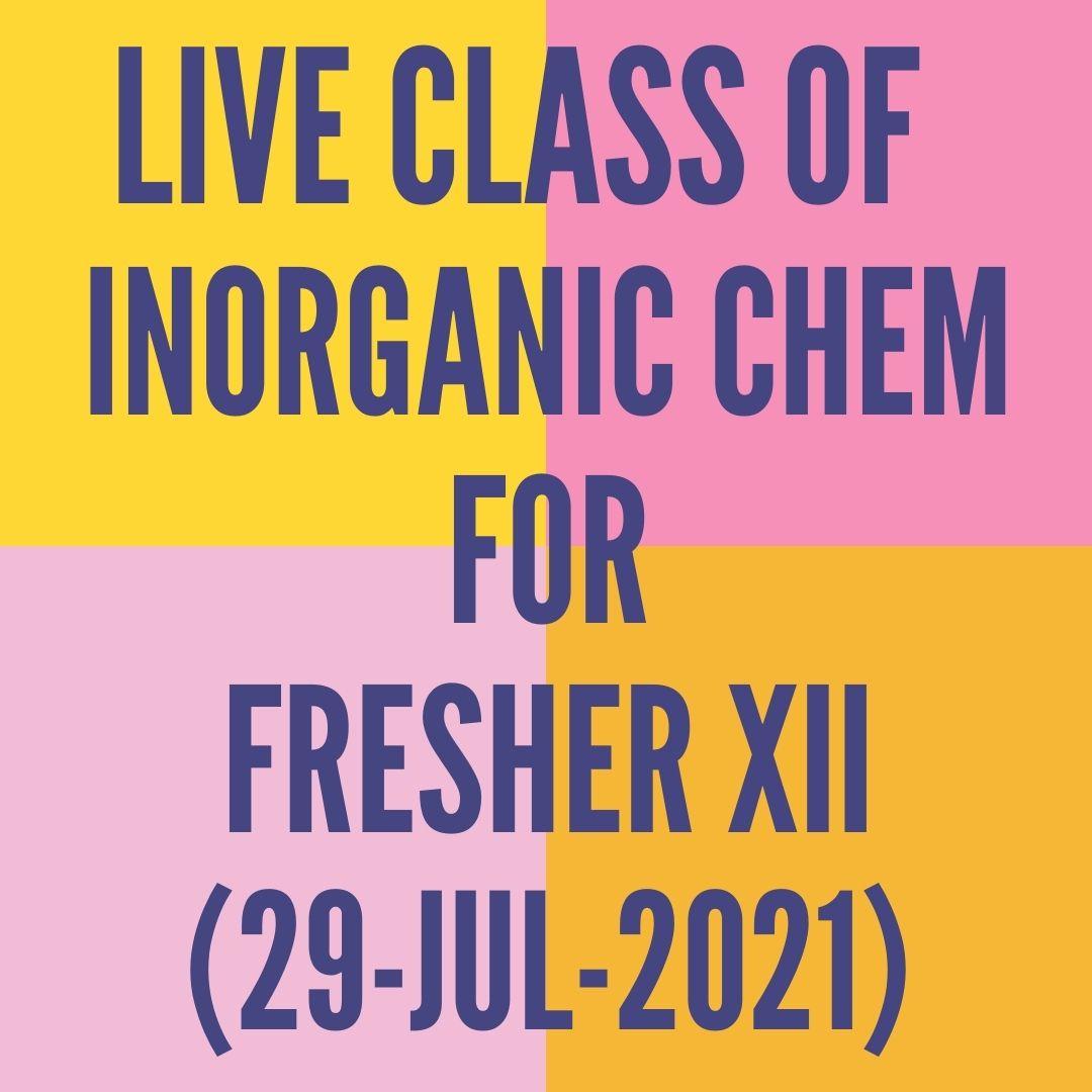 LIVE CLASS OF INORGANIC CHEMISTRY FOR FRESHER (29-JUL-2021) D- BLOCK