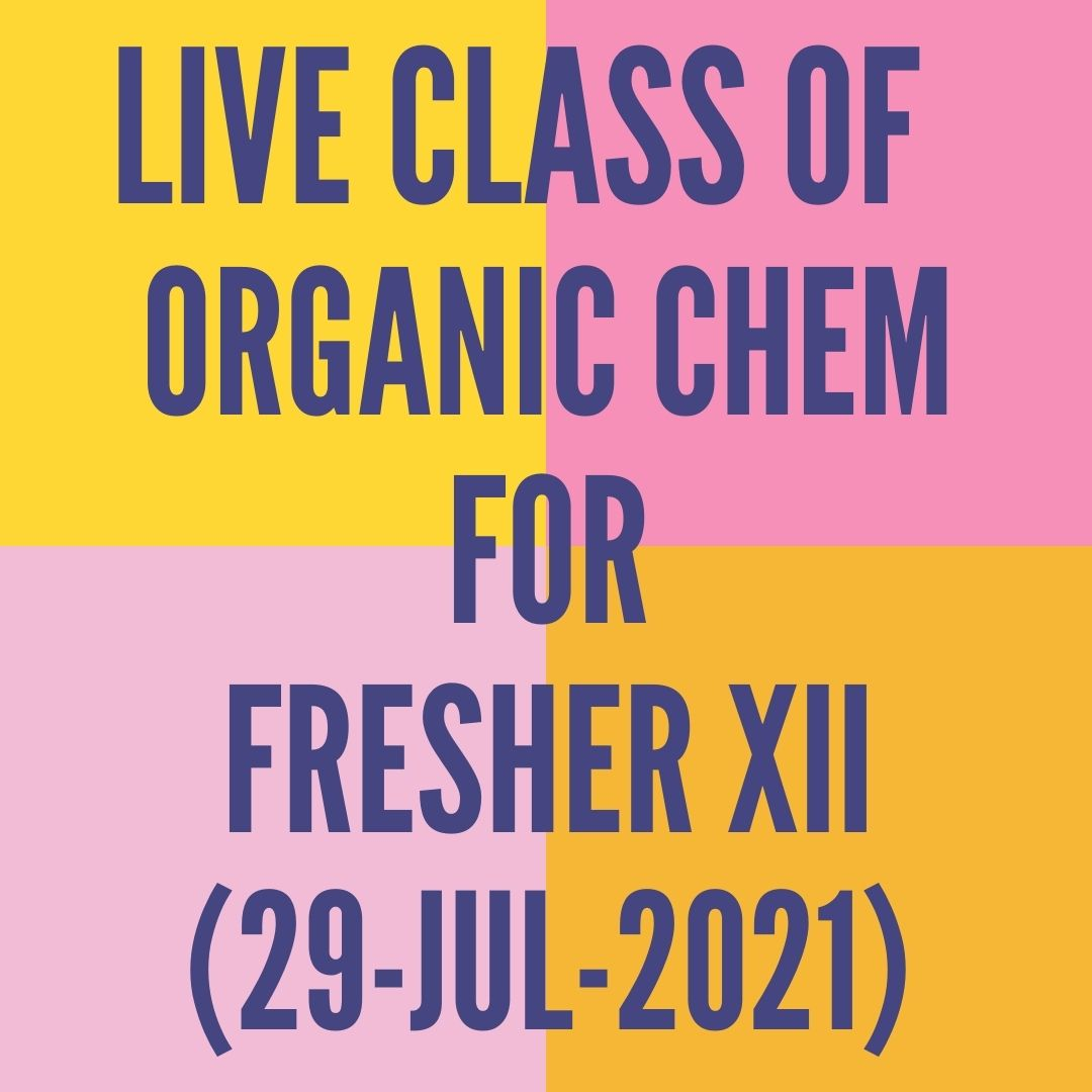 LIVE CLASS OF ORGANIC CHEMISTRY FOR FRESHER XII (29-JUL-2021) REACTION MECHANISM