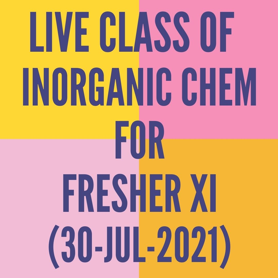 LIVE CLASS OF INORGANIC CHEMISTRY FOR FRESHER XII (30-JUL-2021) D- BLOCK