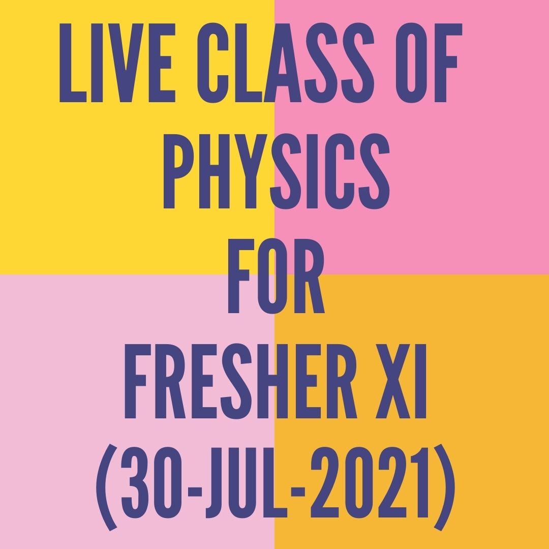LIVE CLASS OF PHYSICS FOR FRESHER XII (30-JUL-2021) ELECTROSTATICS