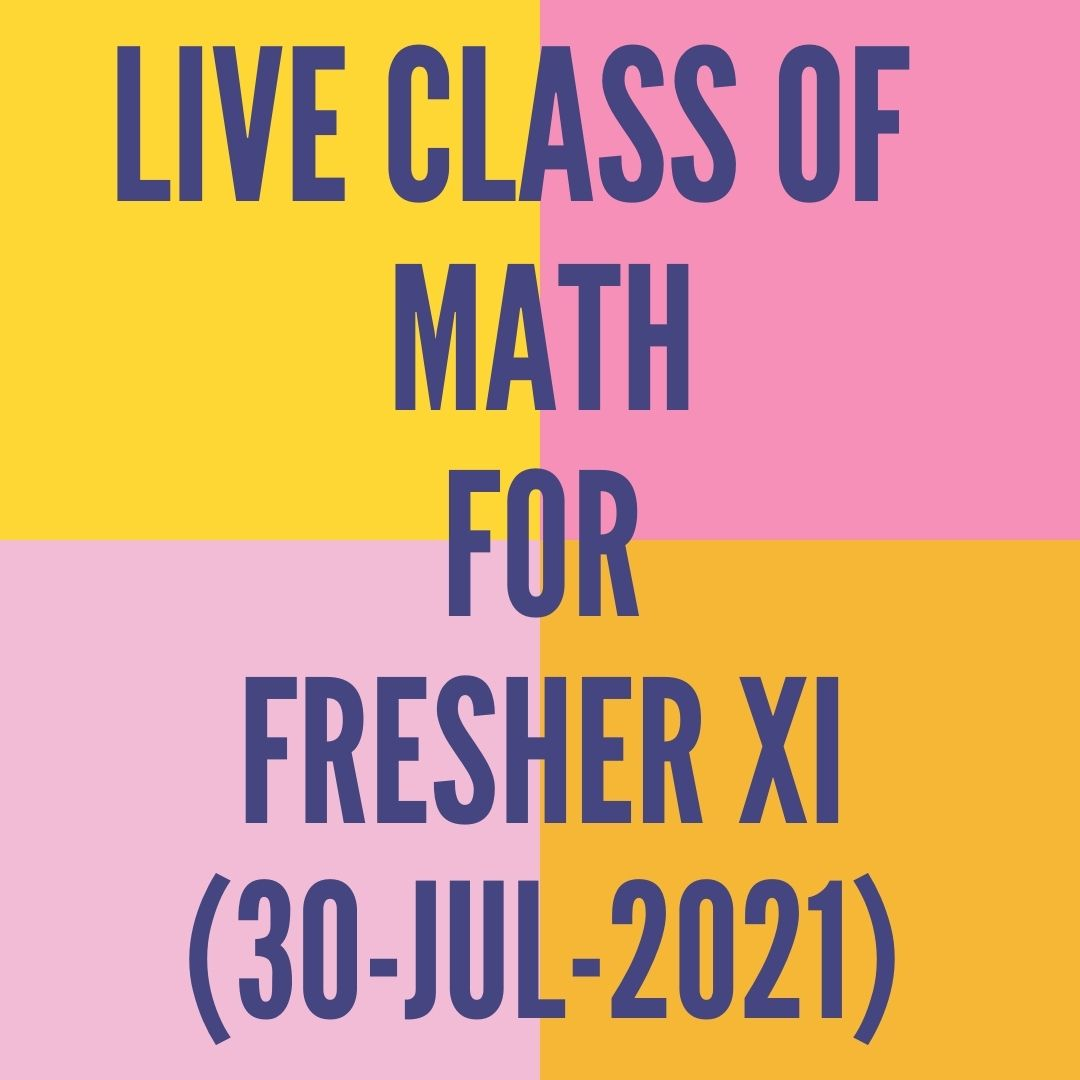 LIVE CLASS OF MATH FOR FRESHER XII (30-JUL-2021)