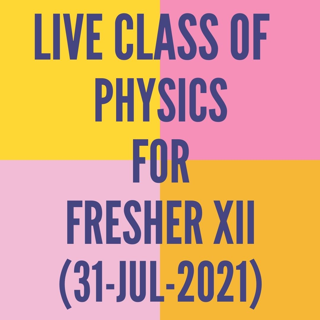 LIVE CLASS OF PHYSICS FOR FRESHER XII (31-JUL-2021) ELECTROSTATICS