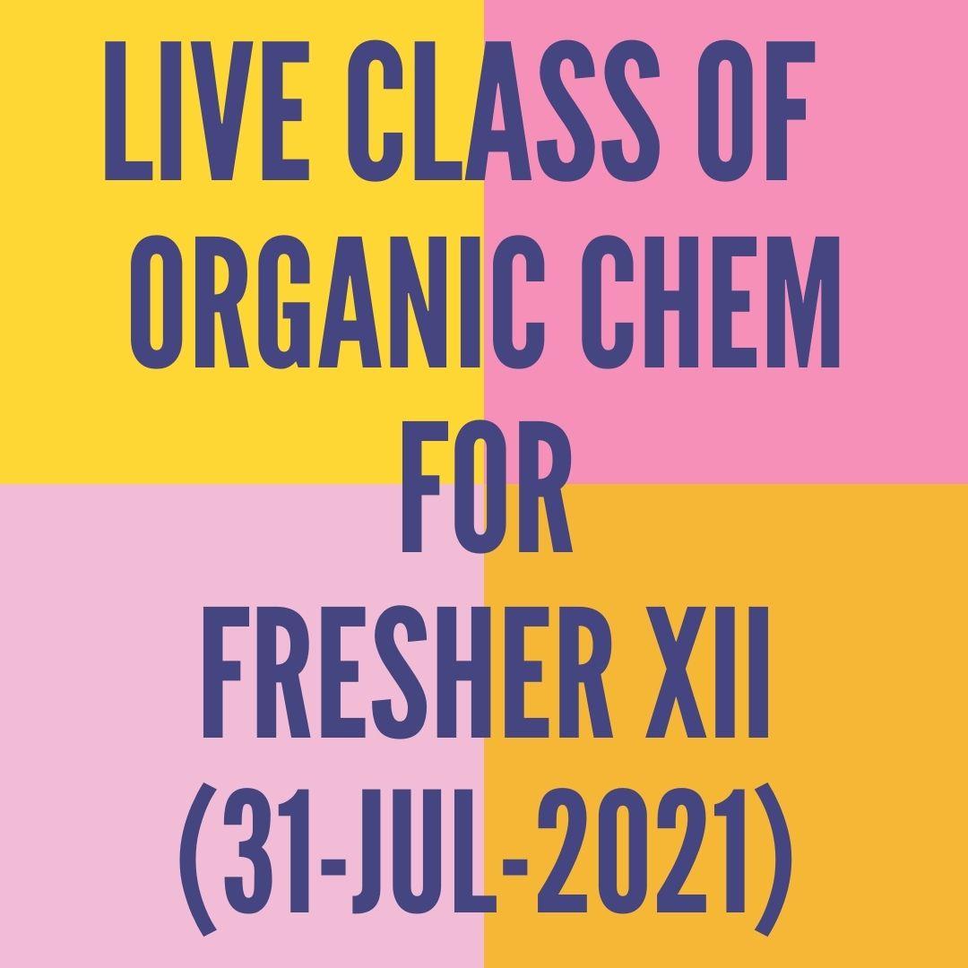 LIVE CLASS OF ORGANIC CHEMISTRY FOR FRESHER XII (31-JUL-2021) HALOALKANES & HALOARENES