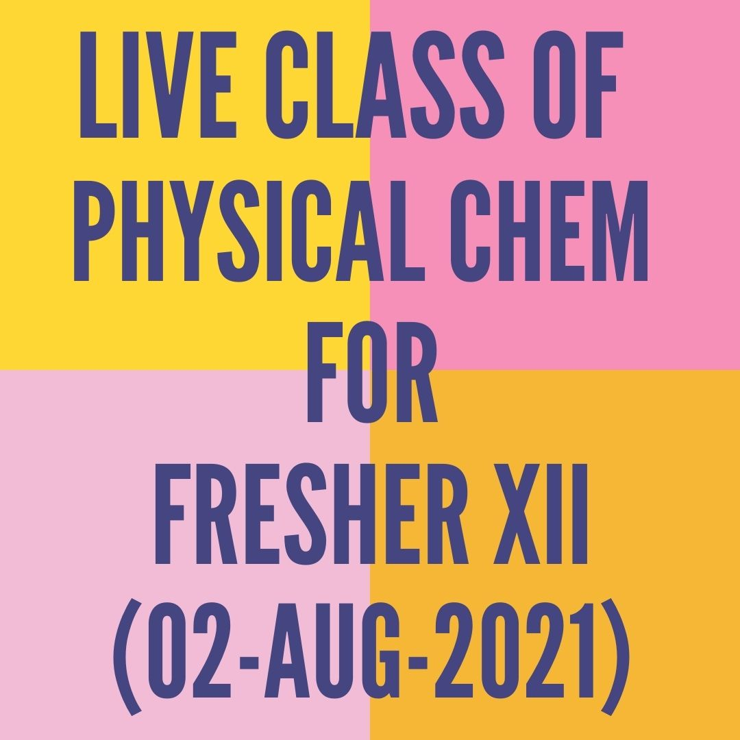 LIVE CLASS OF PHYSICAL CHEMISTRY FOR FRESHER XII (02-AUG-2021) ELECTROCHEMISTRY