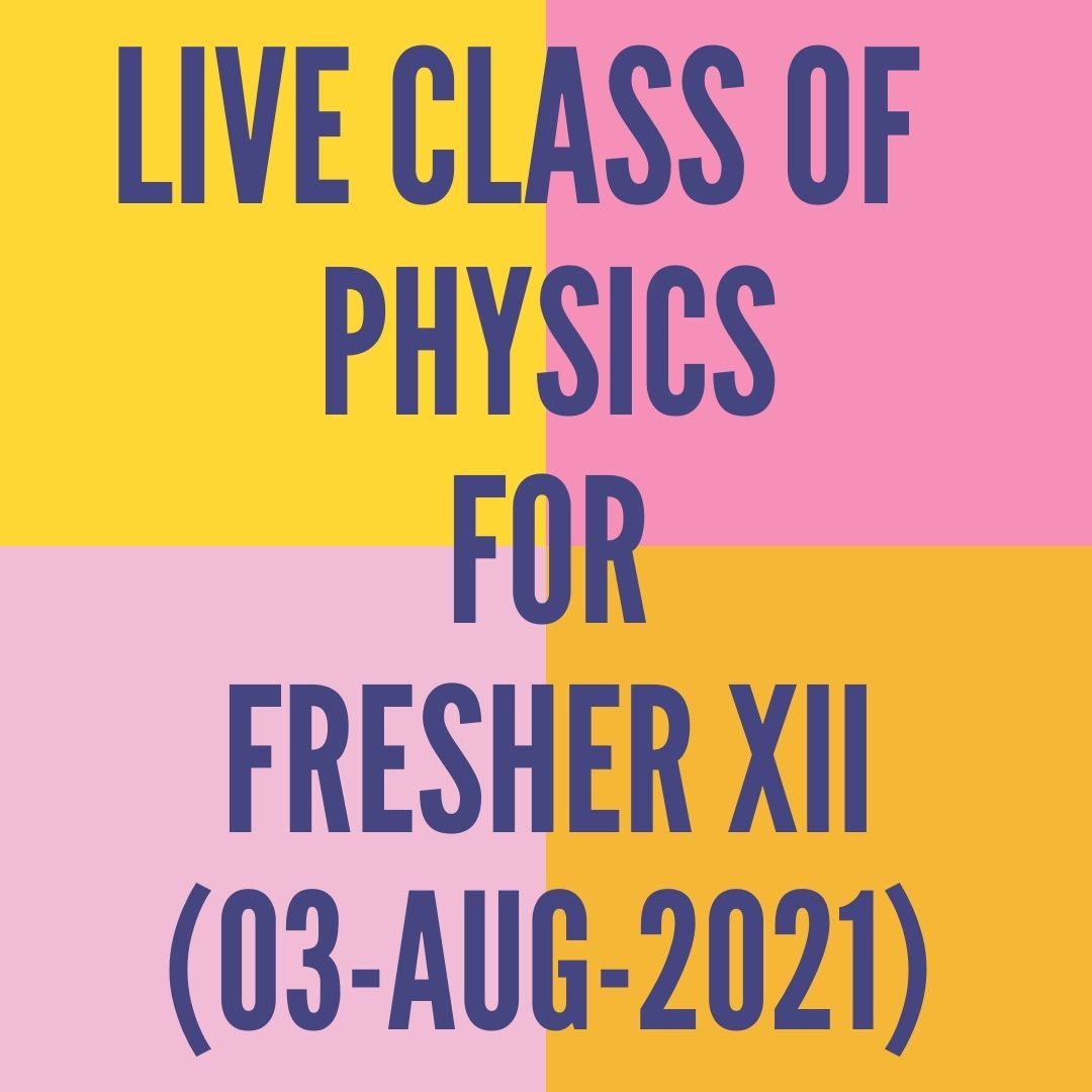 LIVE CLASS OF PHYSICS FOR FRESHER XII (03-AUG-2021) CURRENT ELECTRICITY
