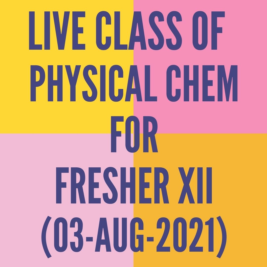 LIVE CLASS OF PHYSICAL CHEMISTRY FOR FRESHER XII (03-AUG-2021) ELECTROCHEMISTRY