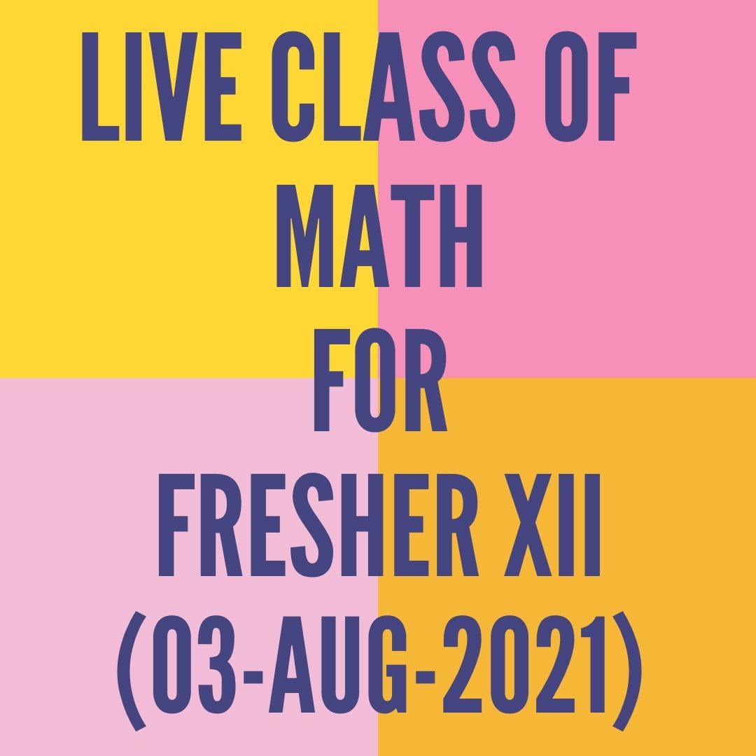 LIVE CLASS OF MATH FOR FRESHER XII (03-AUG-2021)