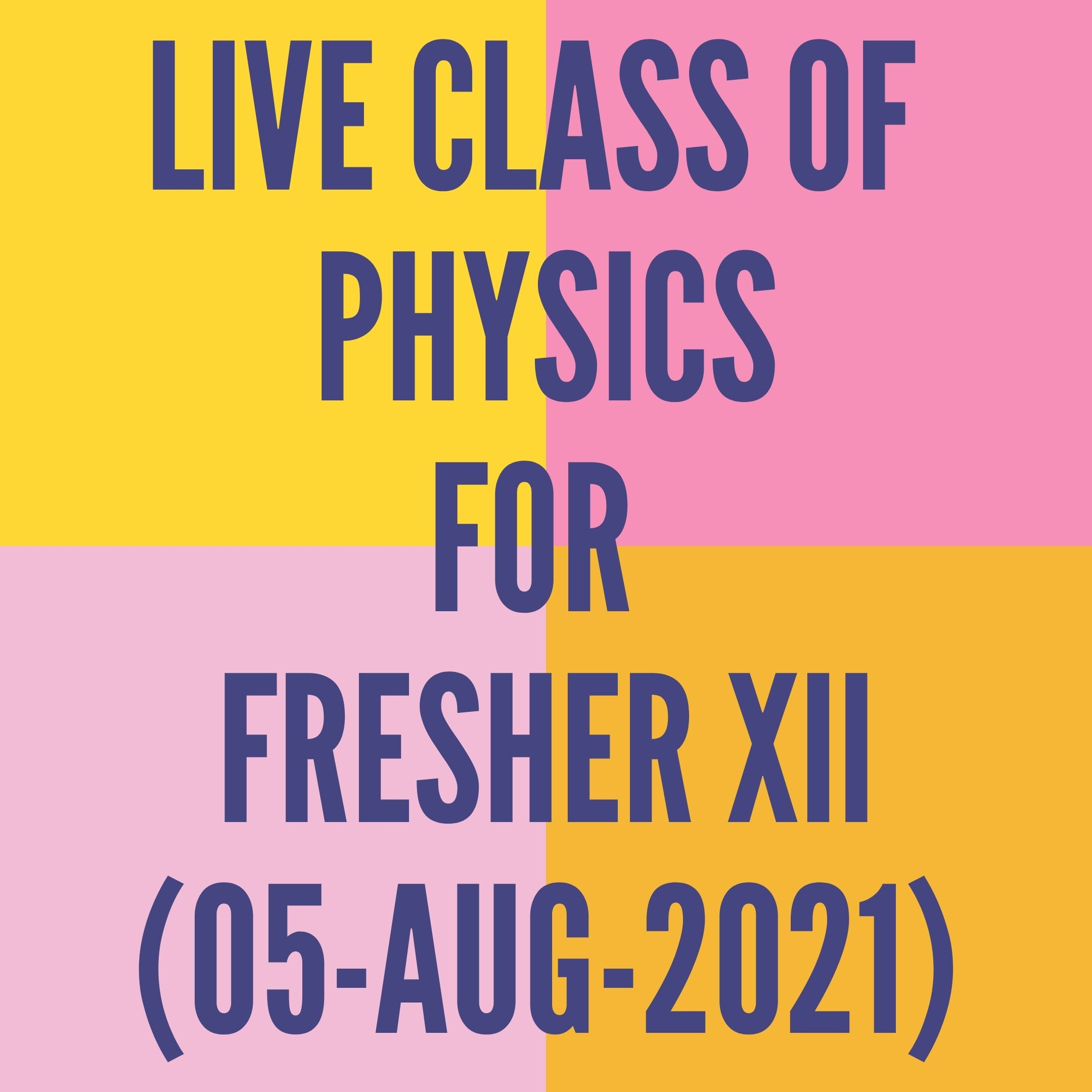 LIVE CLASS OF PHYSICS FOR FRESHER XII (05-AUG-2021) CURRENT ELECTRICITY
