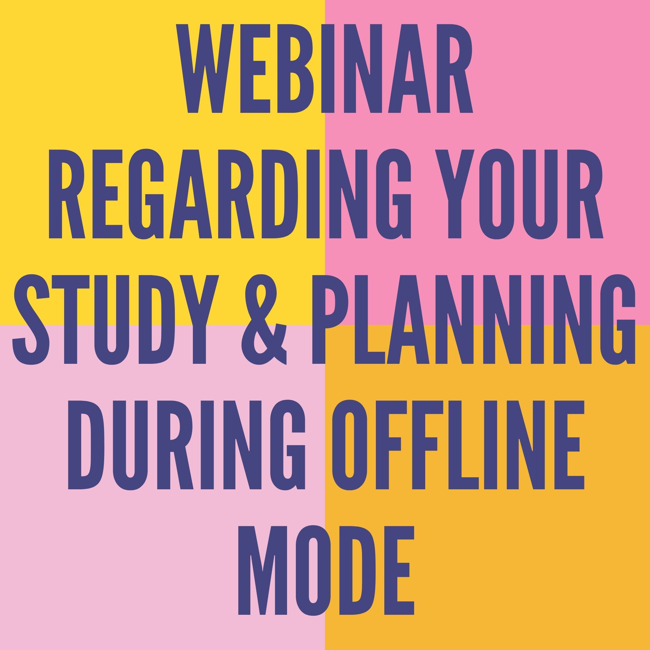 WEBINAR REGARDING YOUR STUDY & PLANNING DURING OFFLINE MODE