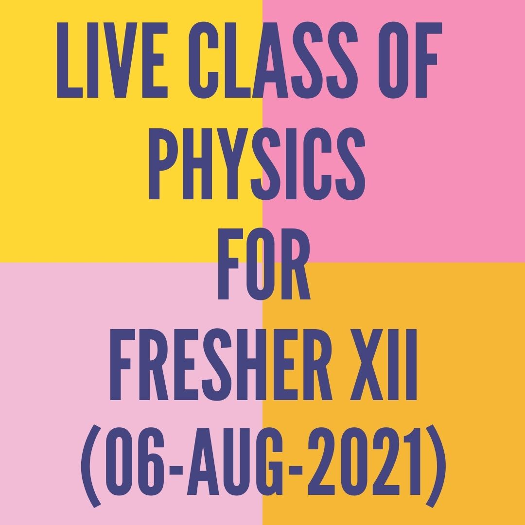 LIVE CLASS OF PHYSICS FOR FRESHER XII (06-AUG-2021) CURRENT ELECTRICITY
