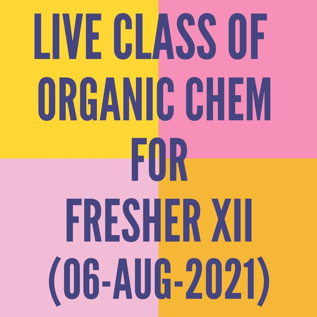LIVE CLASS OF ORGANIC CHEMISTRY FOR FRESHER XII (06-AUG-2021) HALOALKANES & HALOARENES