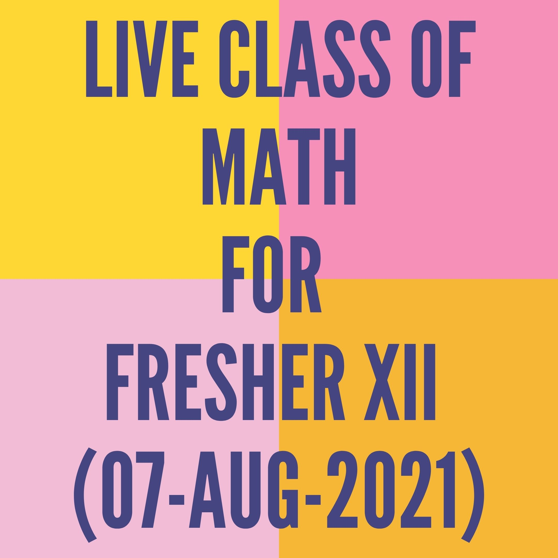 LIVE CLASS OF MATH FOR FRESHER (07-AUG-2021)