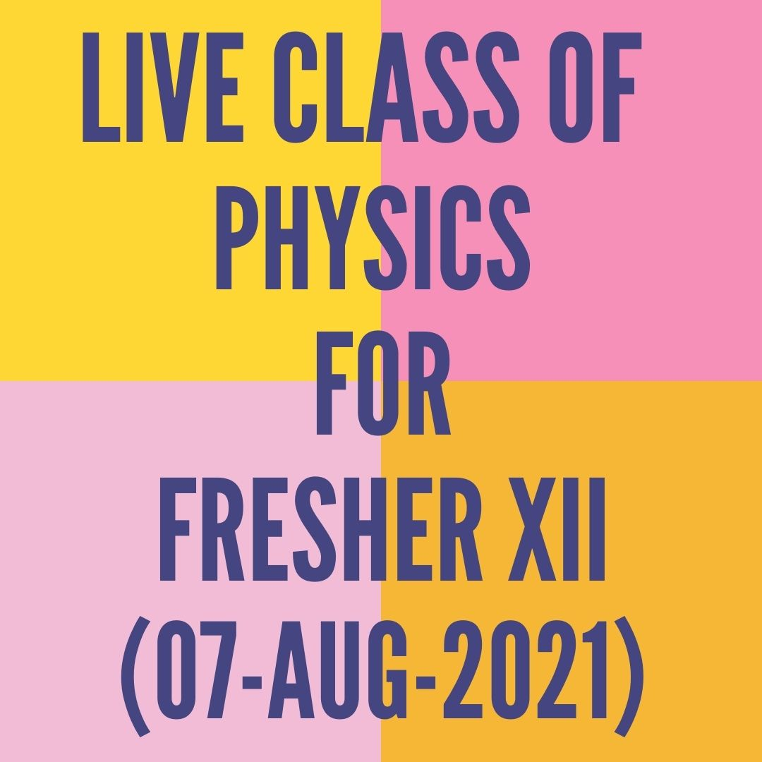 LIVE CLASS OF PHYSICS FOR FRESHER XII (07-AUG-2021) CURRENT ELECTRICITY