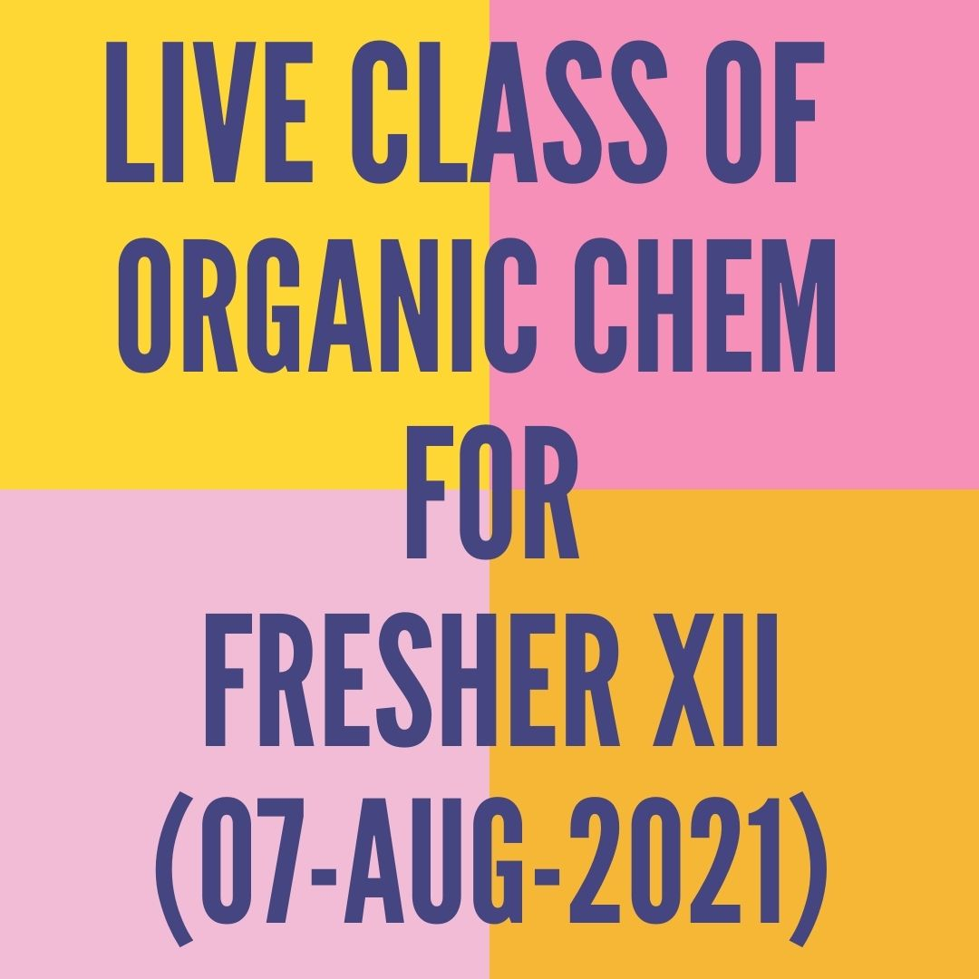 LIVE CLASS OF ORGANIC CHEMISTRY FOR FRESHER XII (07-AUG-2021) HALOALKANES & HALOARENES