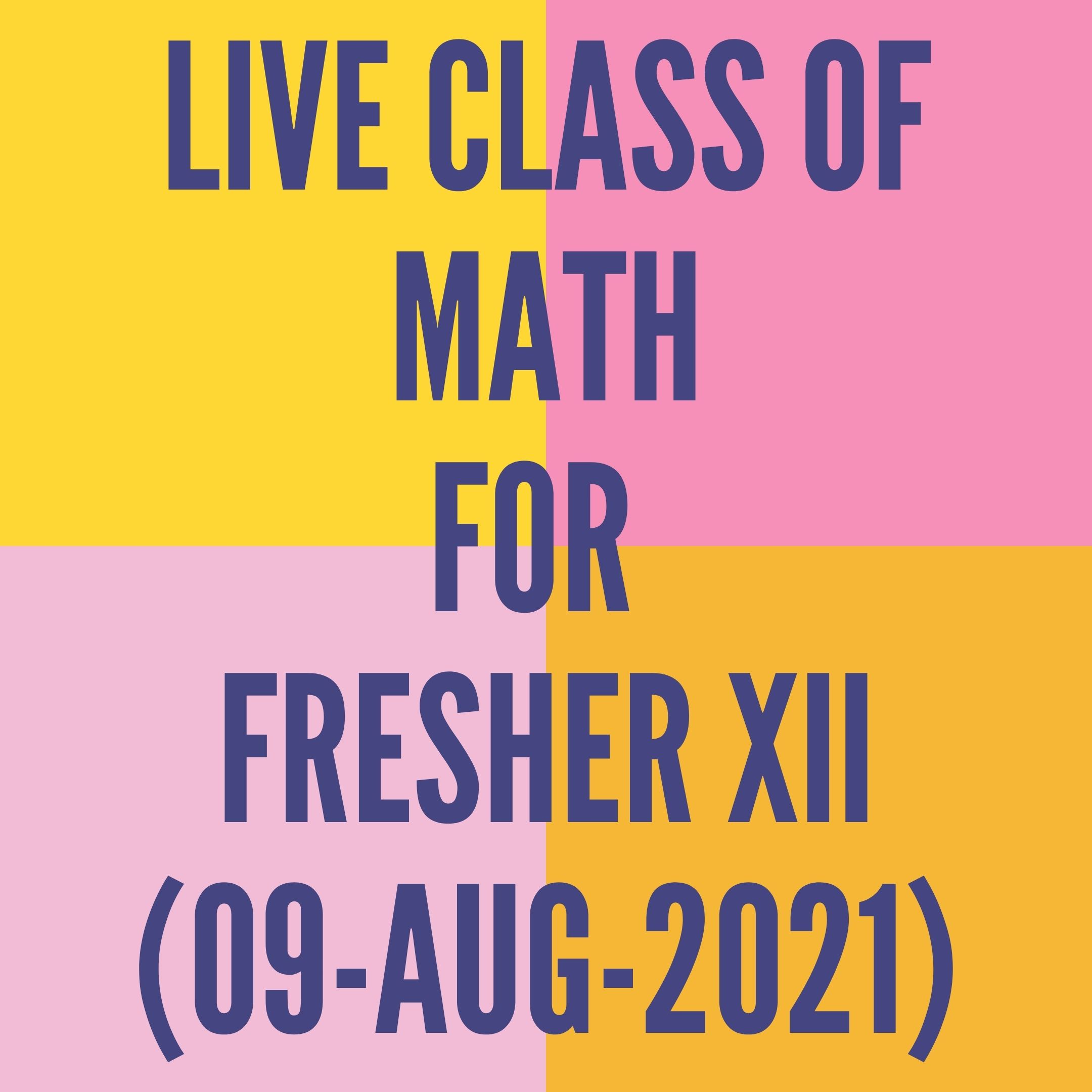 LIVE CLASS OF MATH FOR FRESHER (09-AUG-2021)