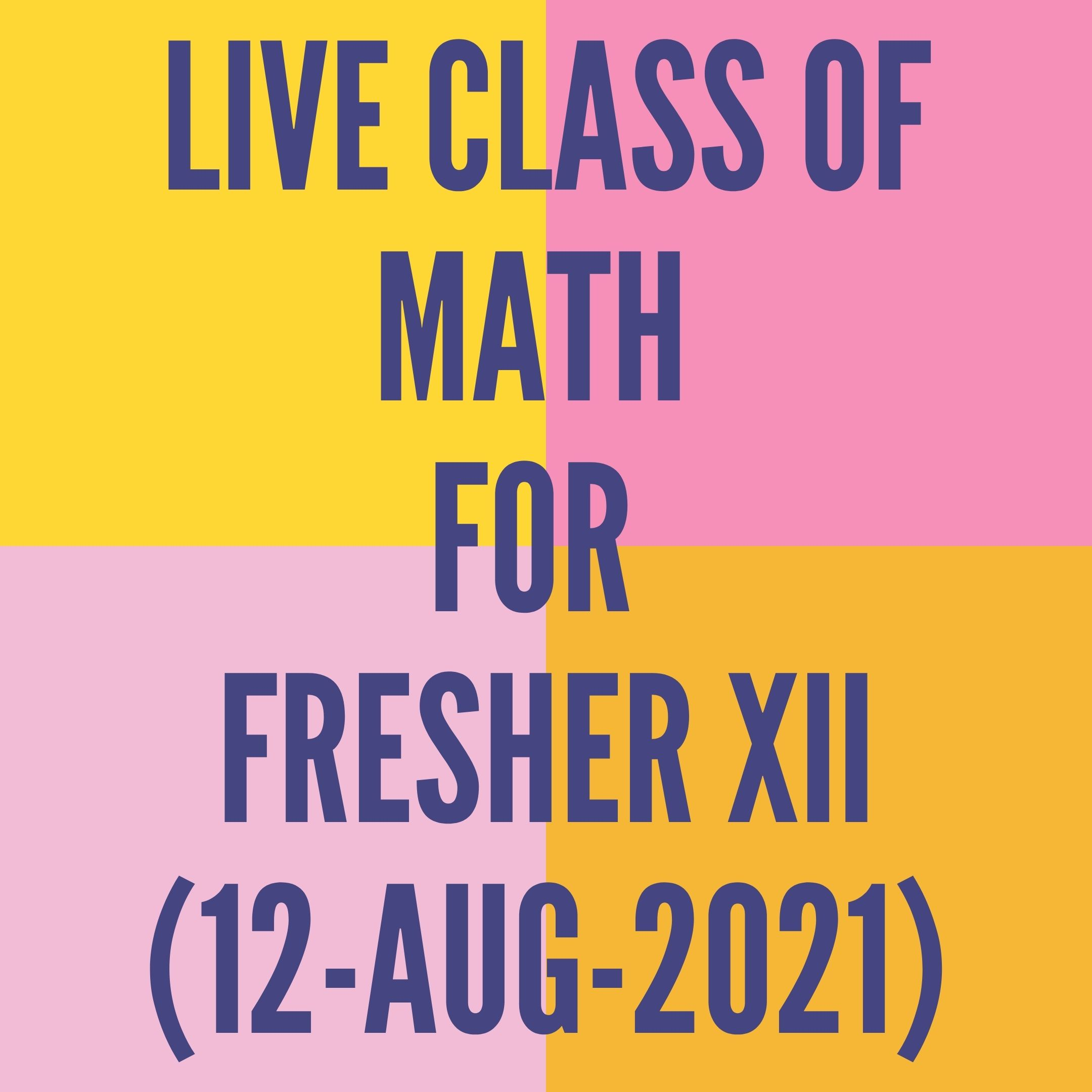 LIVE CLASS OF MATH FOR FRESHER (12-AUG-2021)