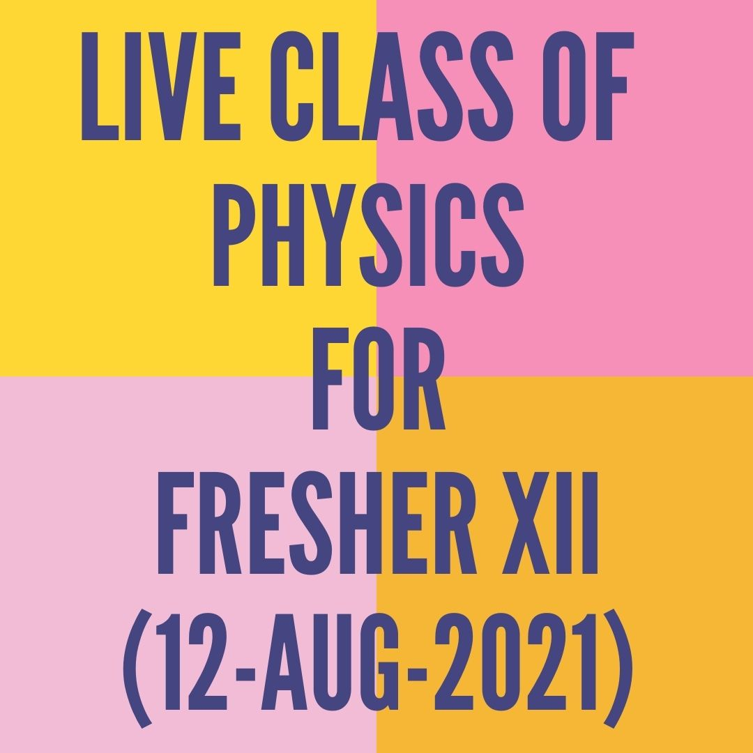 LIVE CLASS OF PHYSICS FOR FRESHER XII (12-AUG-2021) CURRENT ELECTRICITY