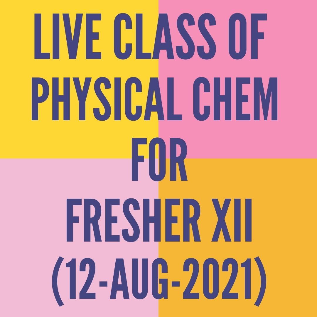 LIVE CLASS OF PHYSICAL CHEMISTRY FOR FRESHER XII (12-AUG-2021) ELECTROCHEMISTRY