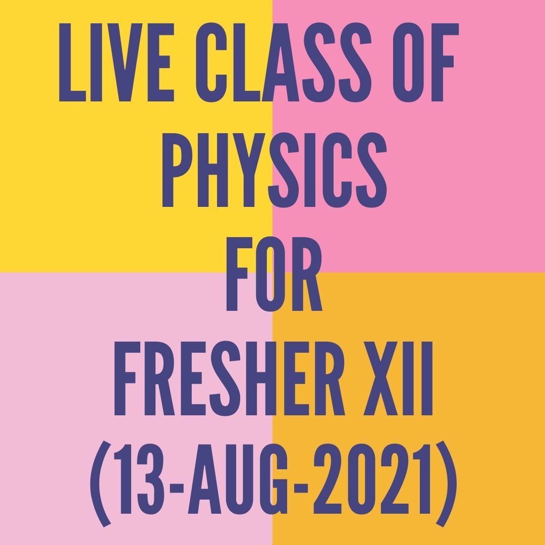 LIVE CLASS OF PHYSICS FOR FRESHER XII (13-AUG-2021) CURRENT ELECTRICITY