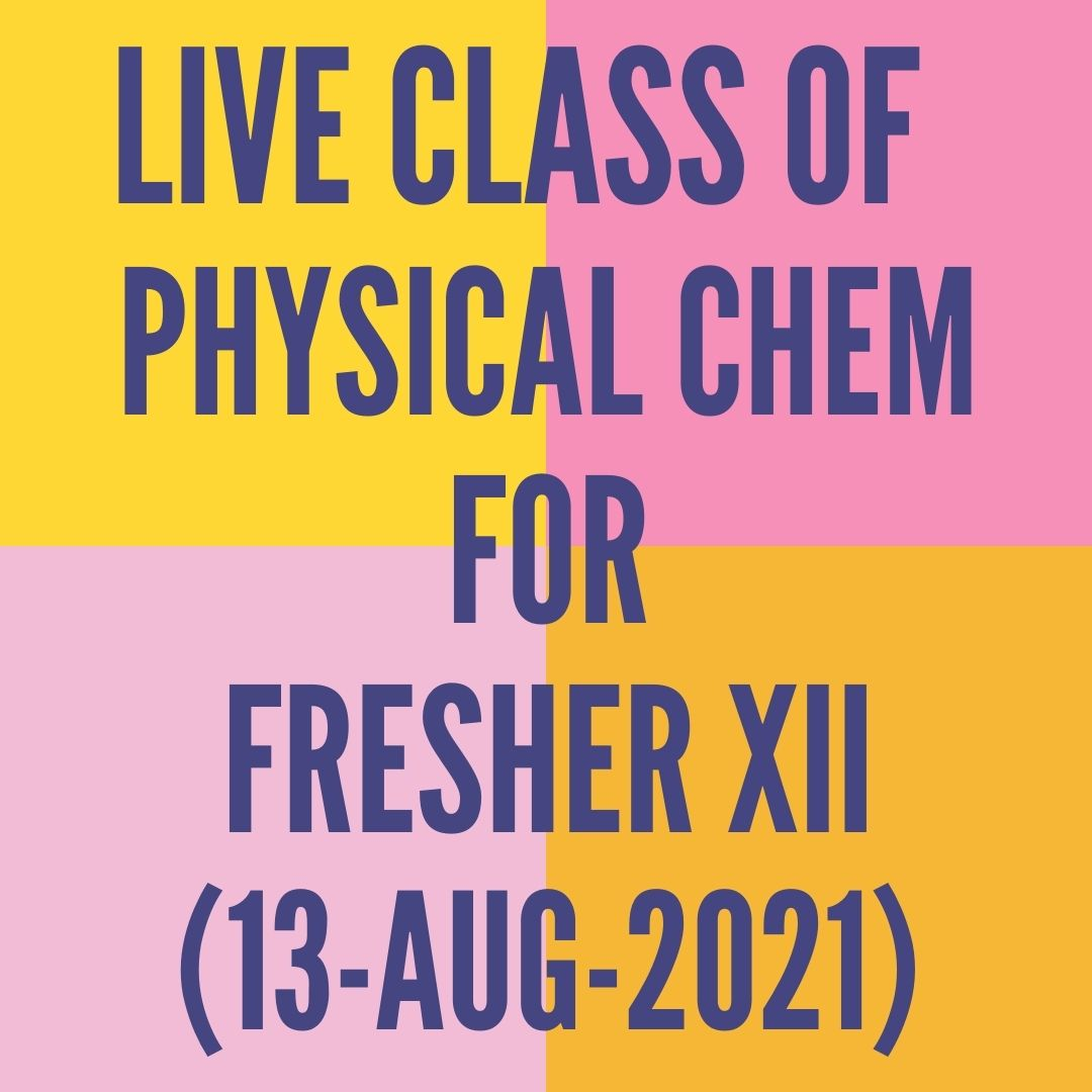LIVE CLASS OF PHYSICAL CHEMISTRY FOR FRESHER XII (13-AUG-2021) ELECTROCHEMISTRY