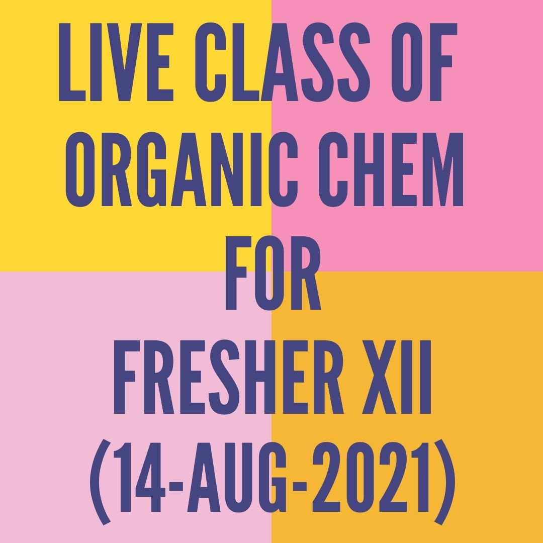 LIVE CLASS OF ORGANIC CHEMISTRY FOR FRESHER XII (14-AUG-2021) HALOALKANES & HALOARENES