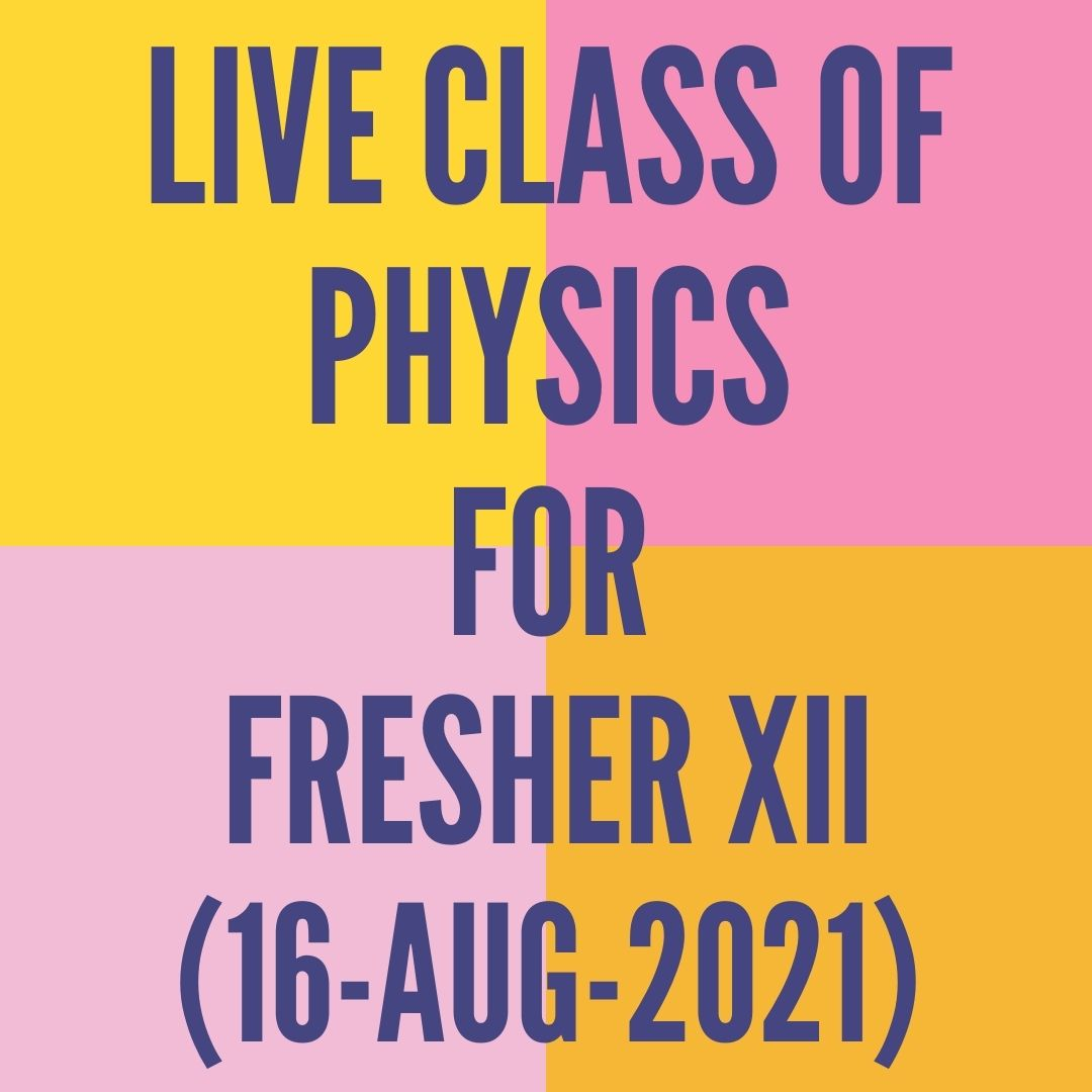 LIVE CLASS OF PHYSICS FOR FRESHER XII (16-AUG-2021) CURRENT ELECTRICITY