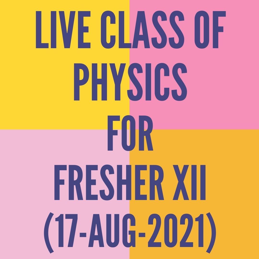 LIVE CLASS OF PHYSICS FOR FRESHER XII (17-AUG-2021) CURRENT ELECTRICITY