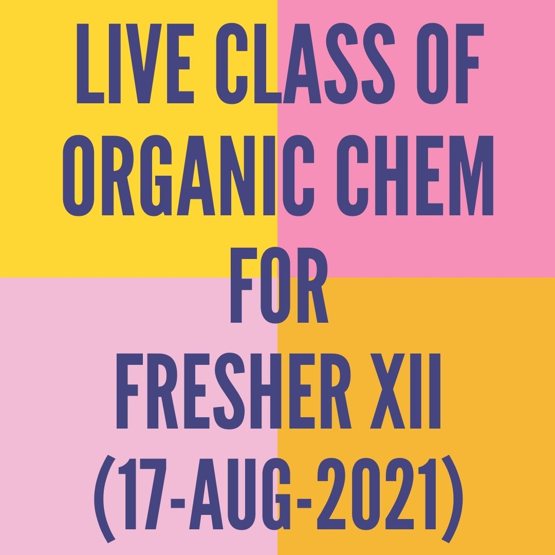LIVE CLASS OF ORGANIC CHEMISTRY FOR FRESHER XII (17-AUG-2021) ALCOHOL, PHENOL & ETHER