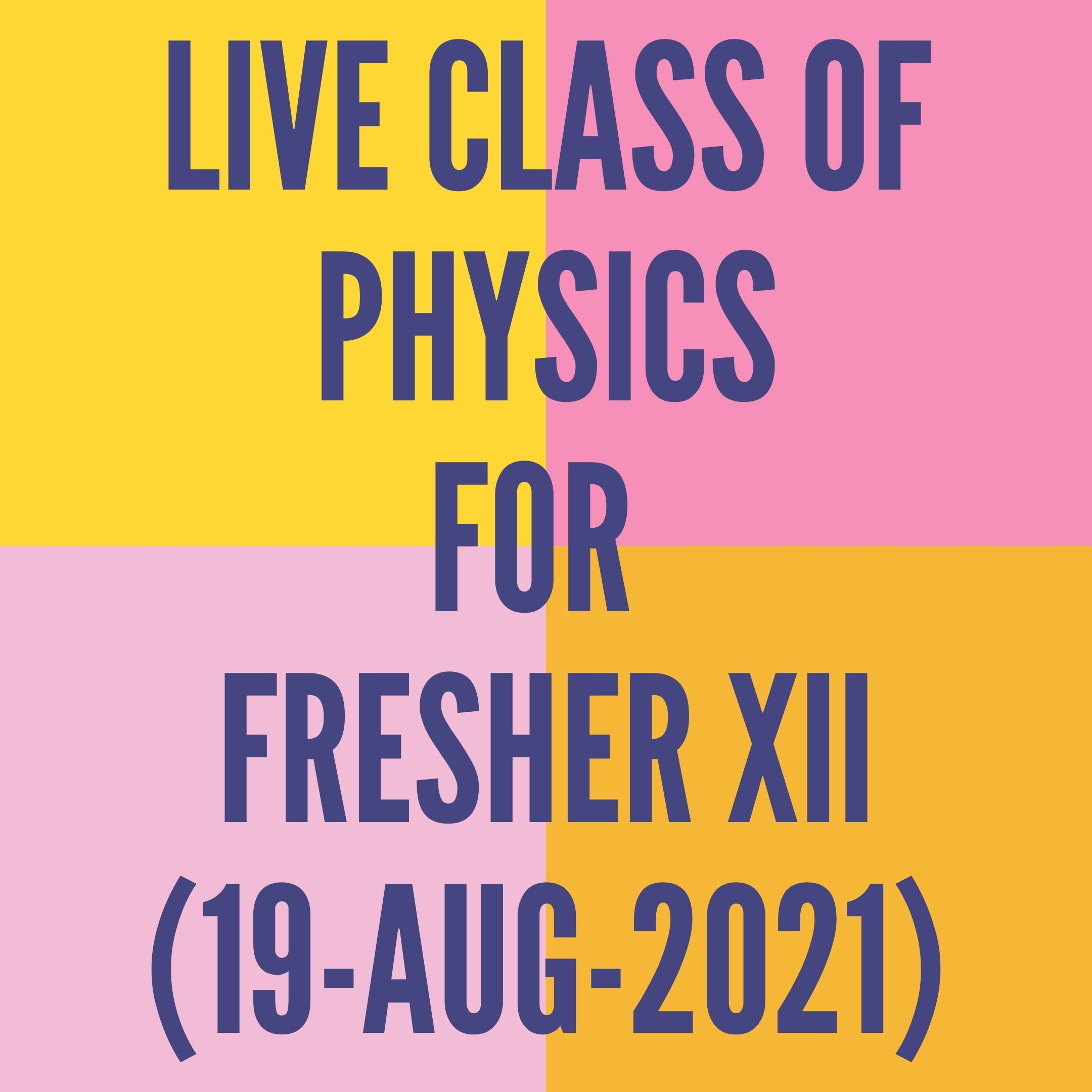 LIVE CLASS OF PHYSICS FOR FRESHER XII (19-AUG-2021) CURRENT ELECTRICITY