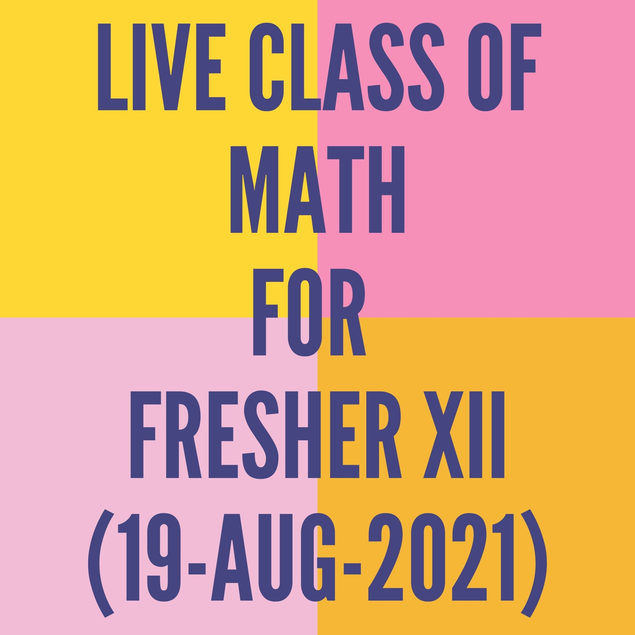 LIVE CLASS OF MATH FOR FRESHER (19-AUG-2021)
