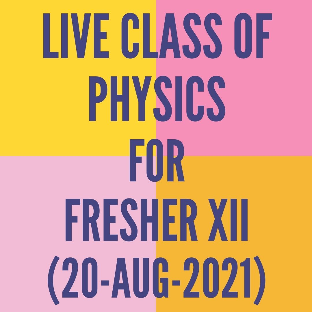 LIVE CLASS OF PHYSICS FOR FRESHER XII (20-AUG-2021) MAGNETIC EFFECT OF CURRENT