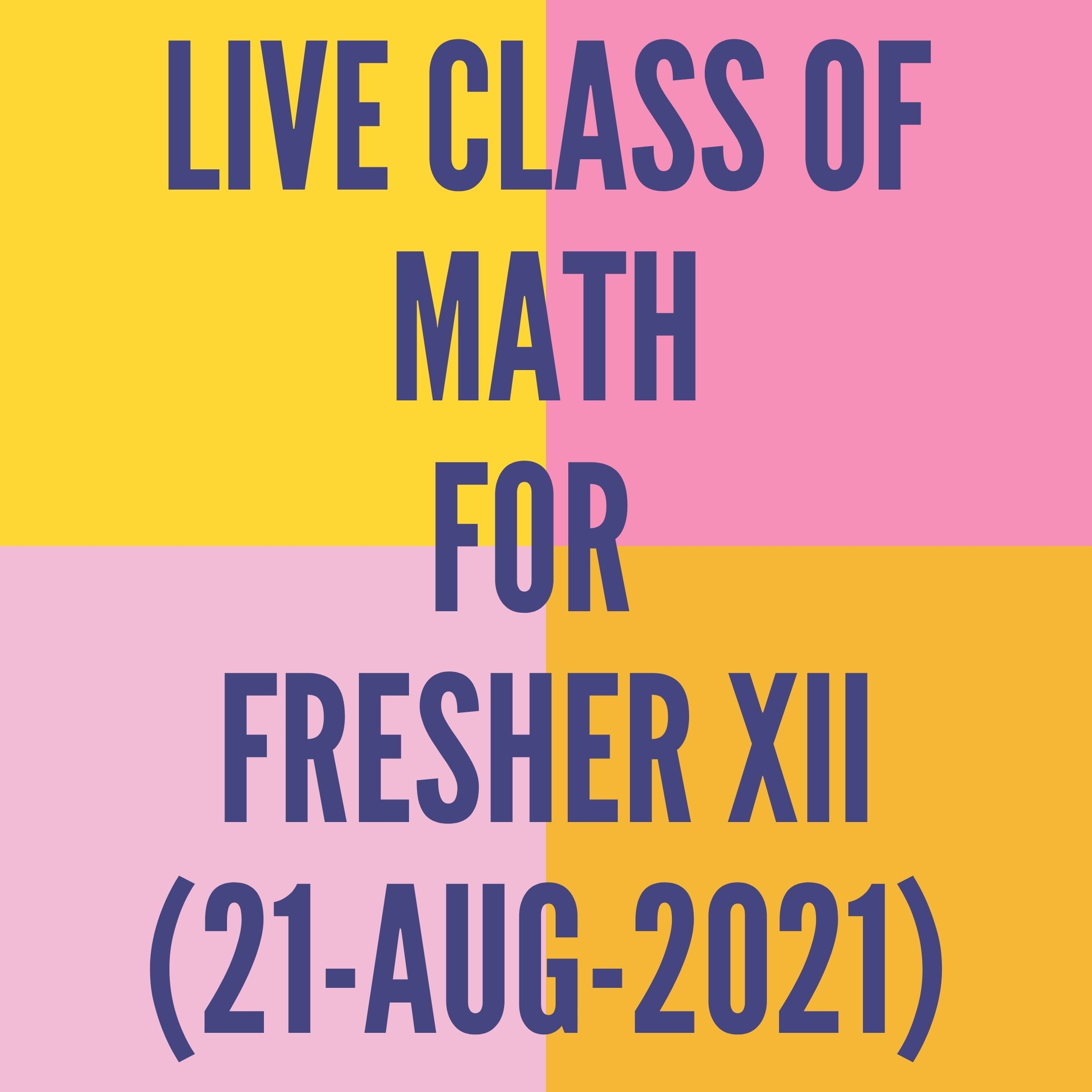 LIVE CLASS OF MATH FOR FRESHER (20-AUG-2021)