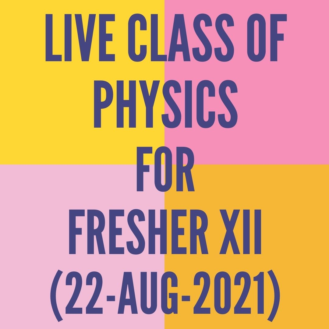 LIVE CLASS OF PHYSICS FOR FRESHER XII (22-AUG-2021) MAGNETIC EFFECT OF CURRENT