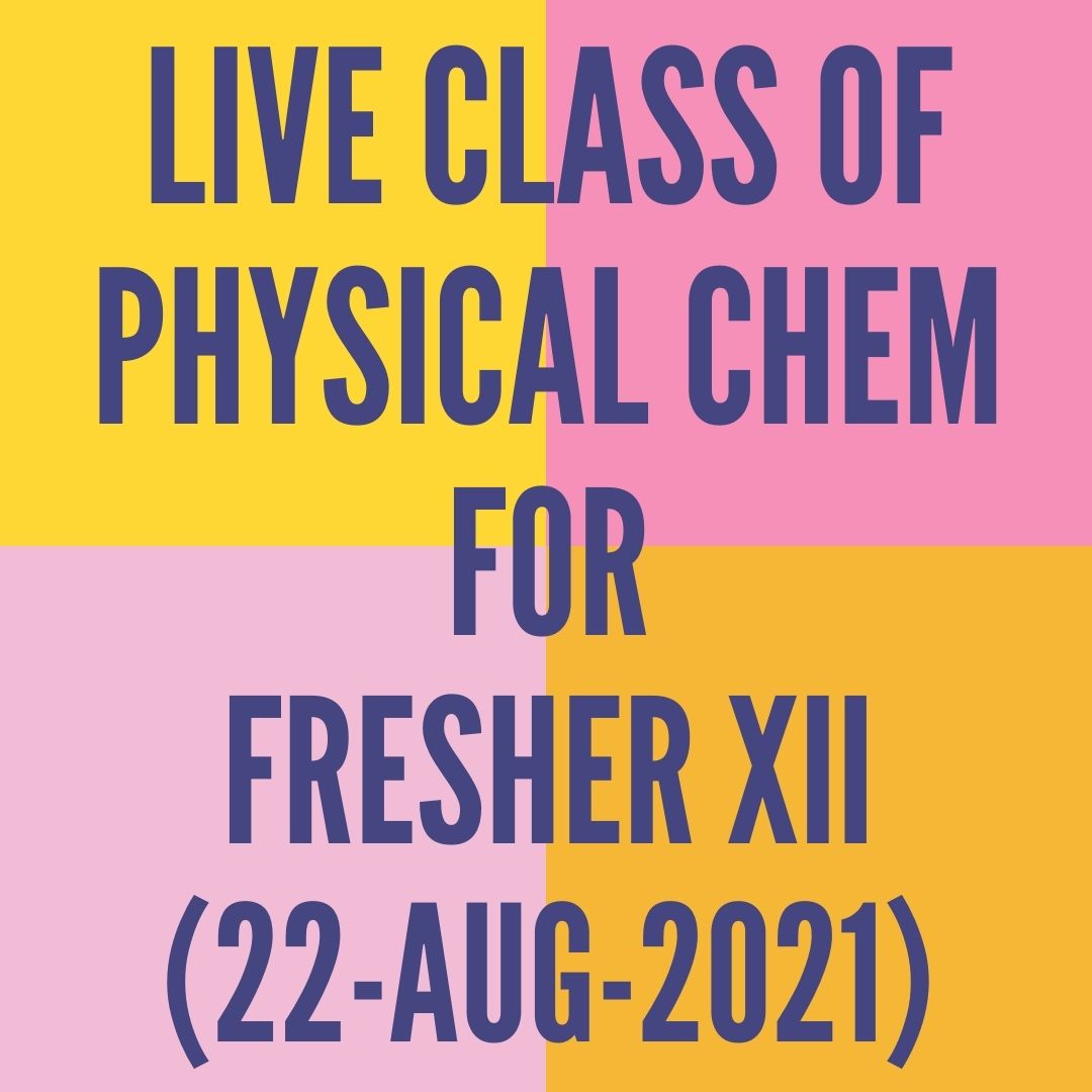 LIVE CLASS OF PHYSICAL CHEMISTRY FOR FRESHER XII (22-AUG-2021) ELECTROCHEMISTRY