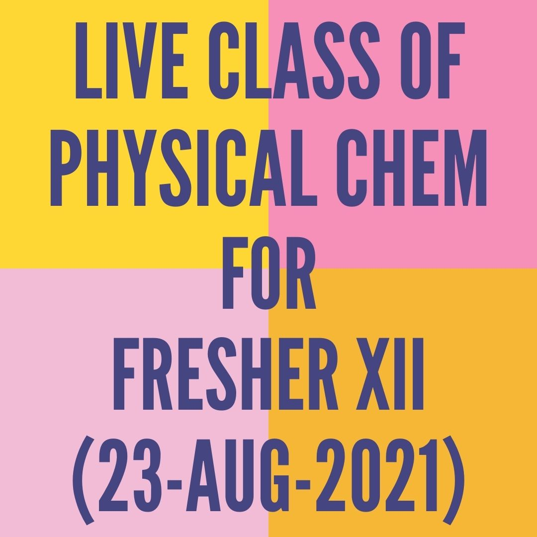 LIVE CLASS OF PHYSICAL CHEMISTRY FOR FRESHER XII (23-AUG-2021) ELECTROCHEMISTRY